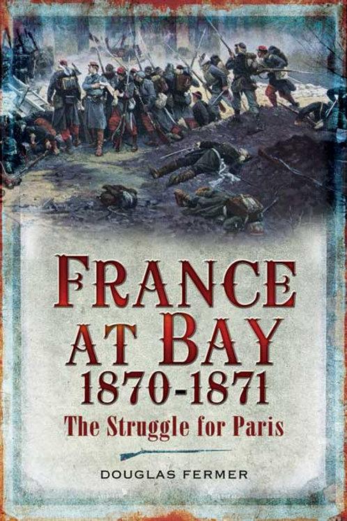 France At Bay 1870-1871 The Struggle For Paris