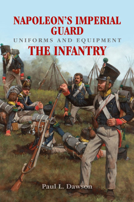 Napoleon's Imperial GuardUniforms and Equipment - The Infantry