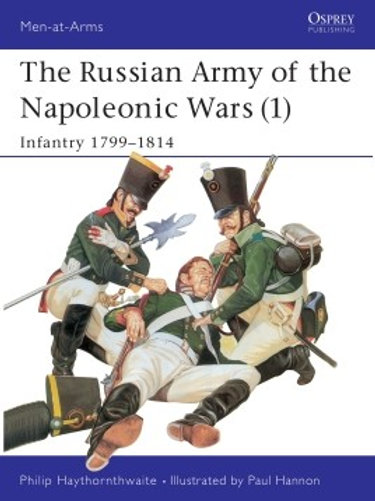 The Russian Army of the Napoleonic Wars (1) Infantry 1799-1814