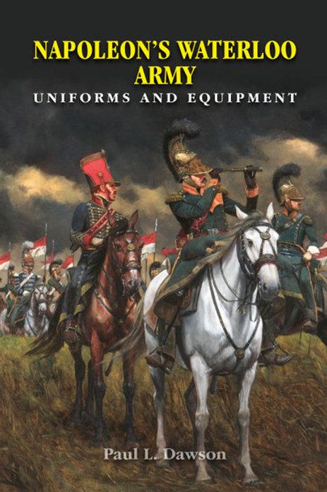 Napoleon's Waterloo Army Uniforms and Equipment