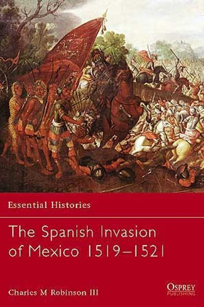 The Spanish Invasion of Mexico 1519-1521