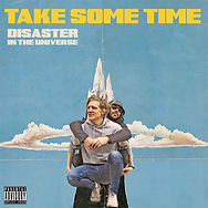 Take Some Time (Disaster In The Universe