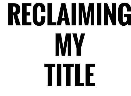 Reclaiming My Title