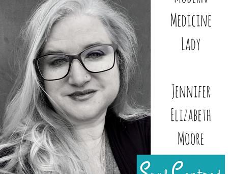 Jennifer Elizabeth Moore - The Modern Medicine Lady.