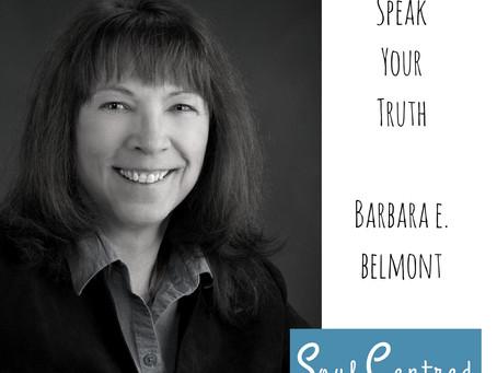 Barbara Belmont - Speak your truth.