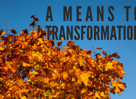 A Means to Transformation