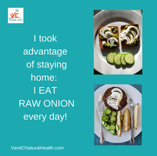 I Took Advantage of Staying Home:        I Eat Raw Onion Every Day