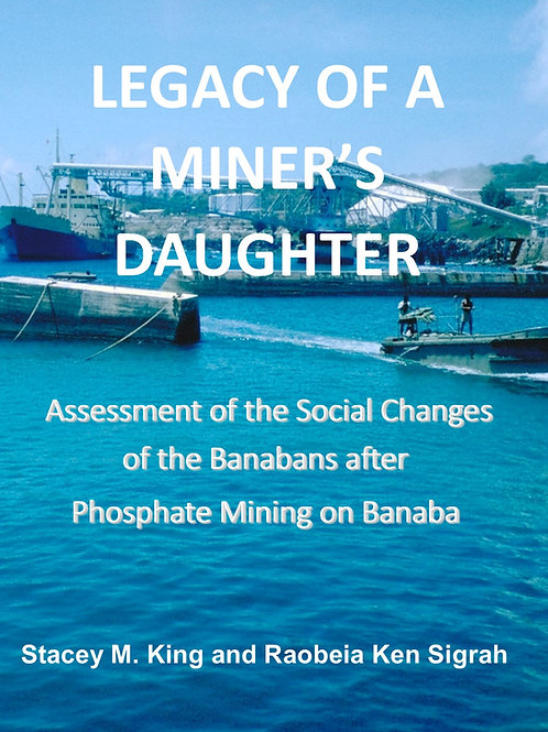 Legacy of a Miner's Daughter: Banaba after Phosphate Mining