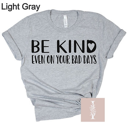 """"""" Be kind even on your bad days"""" Tee"""
