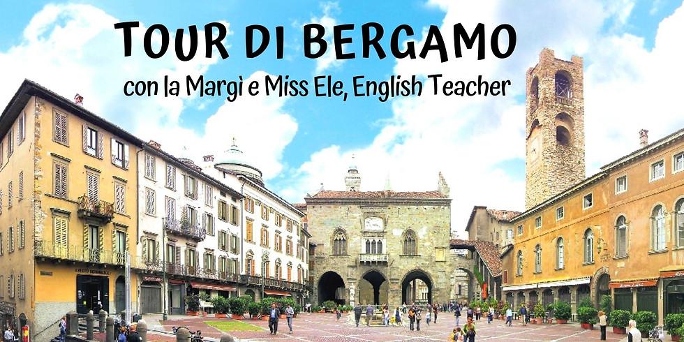 Tour di Bergamo, con la Margì e Miss Ele, English Teacher!