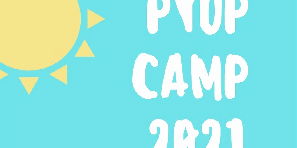 PYOP Summer Camp 2021 Session 2               Ages 10+