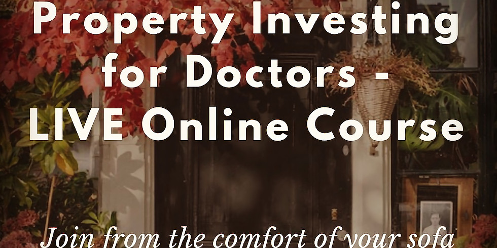 Property Investing for Doctors (Foundation Course) LIVE ONLINE!