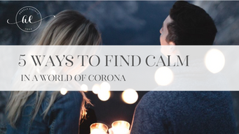5 ways to find some calm in a world of corona