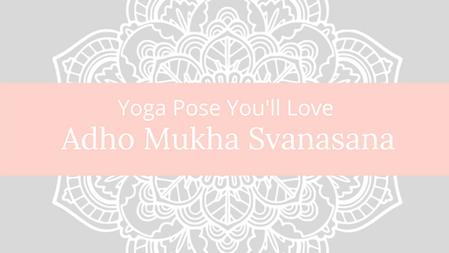 Yoga pose you'll love..... Adho Mukha Svanasana