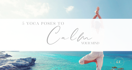 5 Yoga poses to calm your mind
