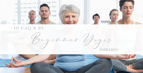 10 FAQ'S by beginner yogis Answered