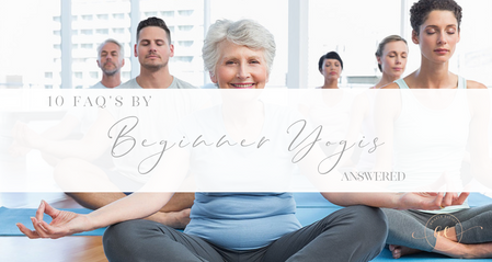 10 FAQ'S by beginner yogis Answered