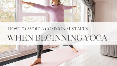 How to avoid 5 Common Mistakes When Beginning Yoga