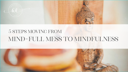 5 steps moving from Mind-full mess to Mindfulness.