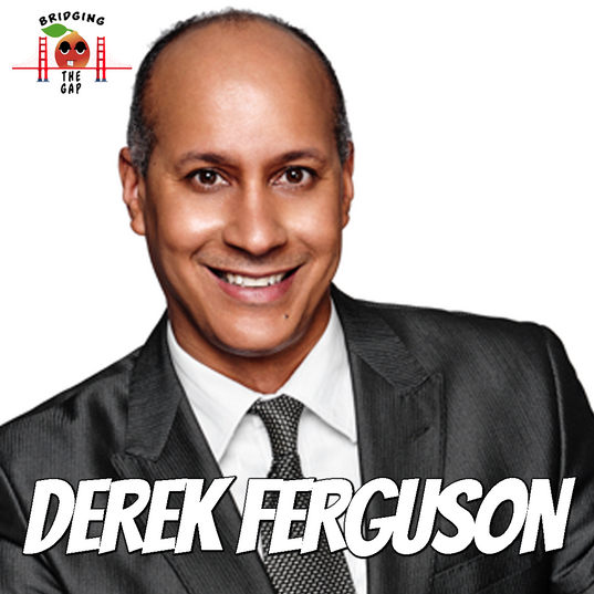 Bridging the Gap with Derek Ferguson- Ho