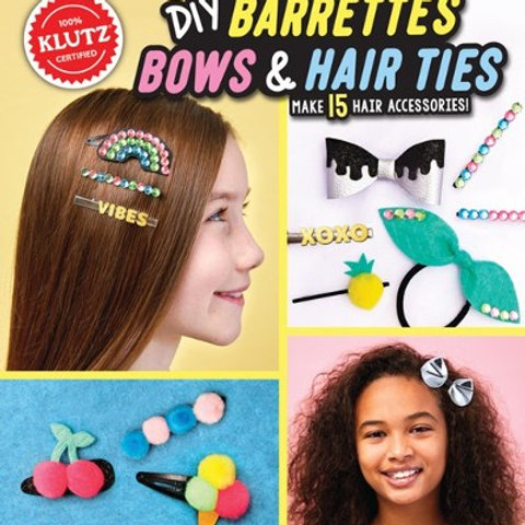 Klutz - DIY Barrettes, Bows, and Hair Ties