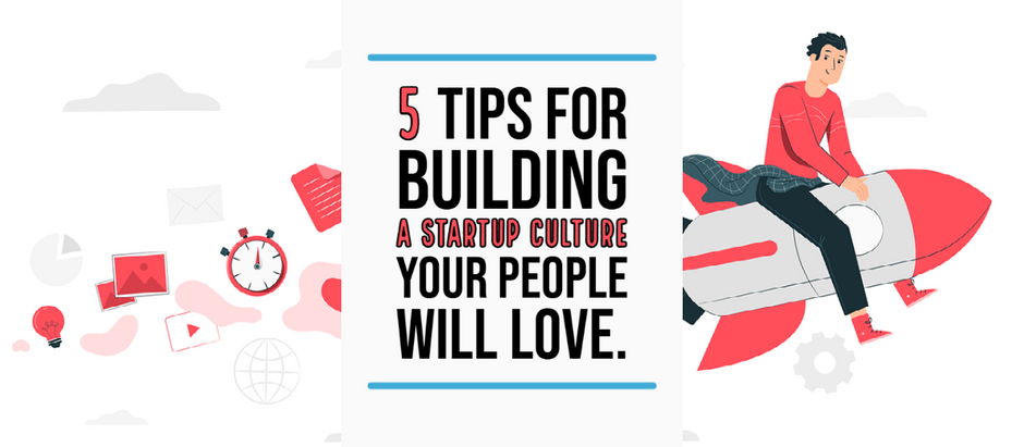 5 tips for building a startup culture your people will love.