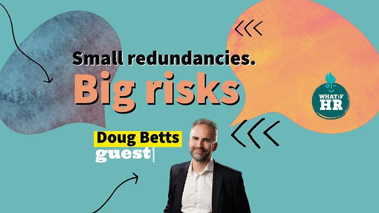 Small redundancies. Big risks.