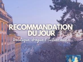 Reco : Politique, drogue & fiction audio