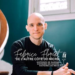 De l'autre côté du micro avec Fabrice Florent (Histoires de darons, de mecs, de succès)