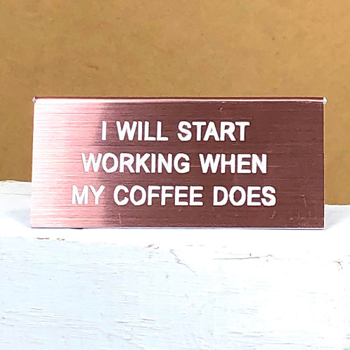 """I Will Start Working When My Coffee Does"" Desk Sign"