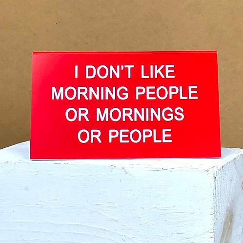 """""""I Don't Like Morning People"""" Desk Sign"""