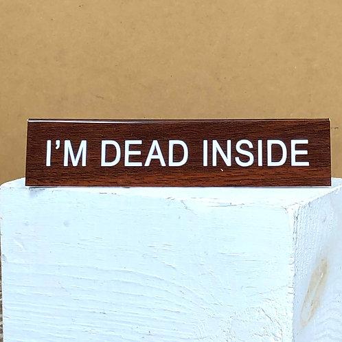 """I'm Dead Inside"" Desk Sign"