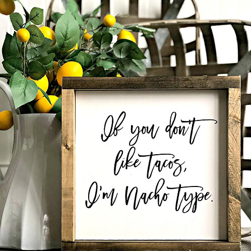Don't like Tacos, Nacho Type - Hand Painted Sign