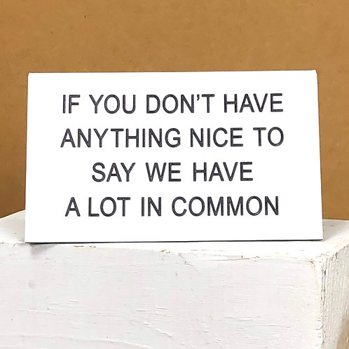 """If You Don't Have Anything Nice To Say"" Desk Sign"