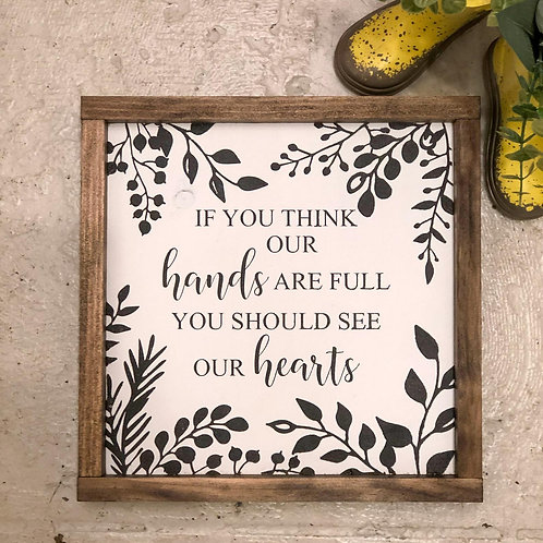 If You Think Our Hands Are Full You Should See Our Hearts - Hand Painted Sign