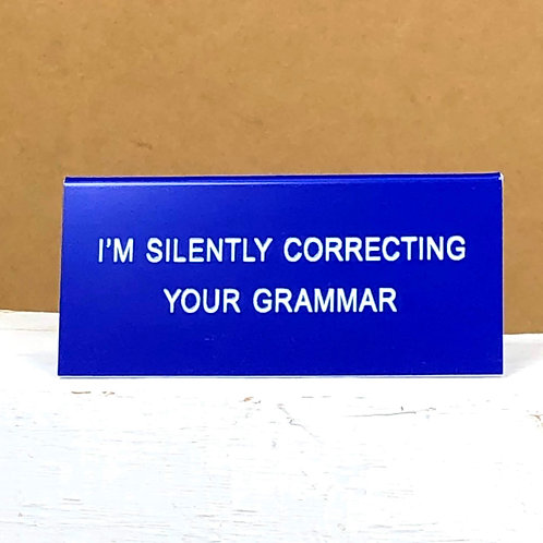 """I'm Silently Correcting Your Grammar"" Desk Sign"
