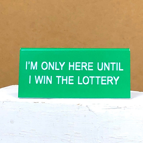 """""""I'm Only Here Until I Win The Lottery"""" Desk Sign"""