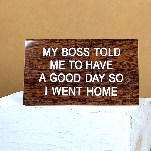"""My Boss Told Me To Have A Good Day"" Desk Sign"