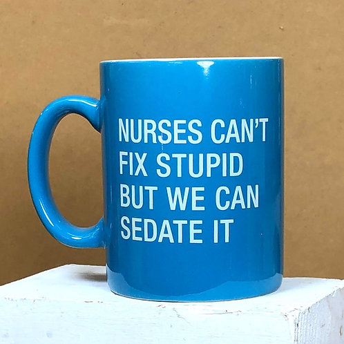 Nurses Can't Fix Stupid - Mug