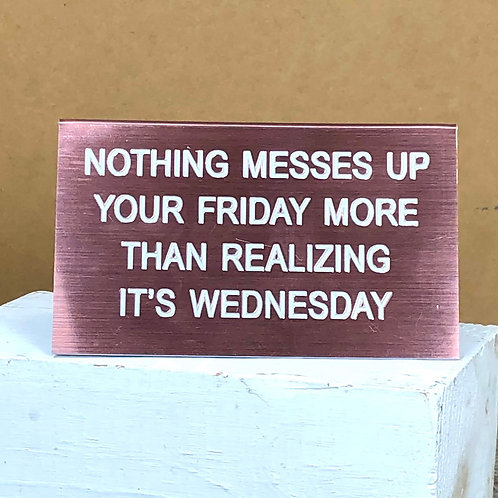 """Nothing Messes Up Your Friday"" Desk Sign"