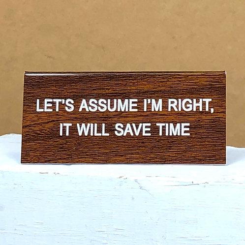 """""""Let's Assume I'm Right"""" Desk Sign"""