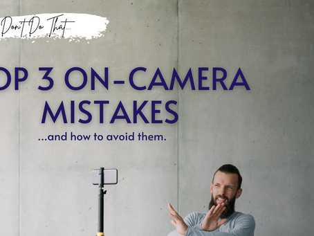 Don't do that: Top 3 on-camera mistakes