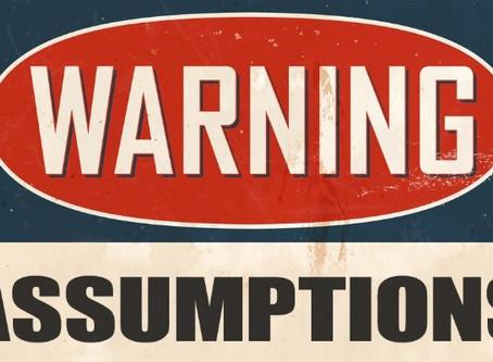 #120 - ASSUMPTIONS are dangerous
