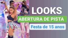 DICAS DE LOOKS PARA ABERTURA DE PISTA DE 15 ANOS