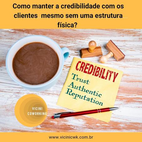 Como manter a credibilidade com os clientes mesmo sem uma estrutura fixa?