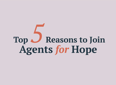 Top 5 Reasons to Join the Agents For Hope movement