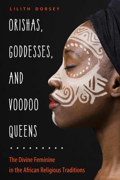 ORISHAS, GODDESSES, AND VOODOO QUEENS