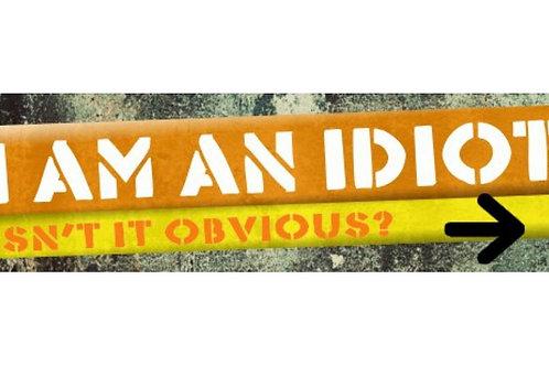 I AM AN IDIOT