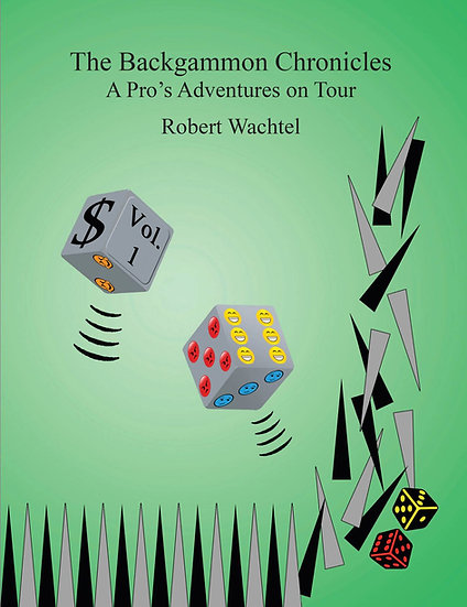 The Backgammon Chronicles: A Pro's Adventures on Tour Volume 1