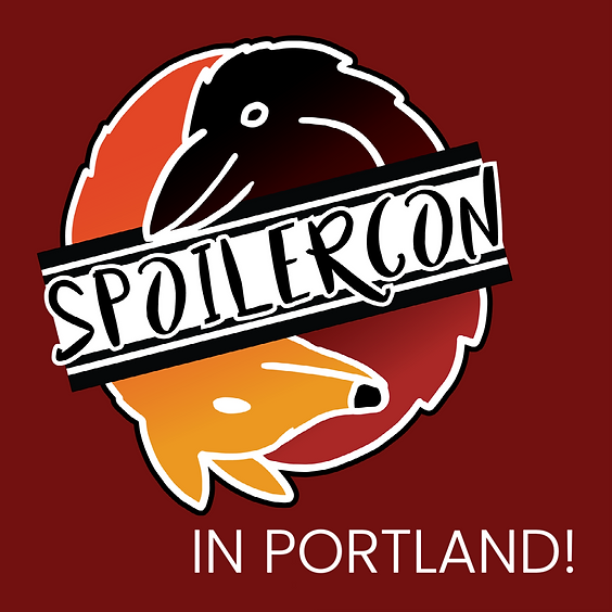 Spoilercon 2021 - IN PORTLAND